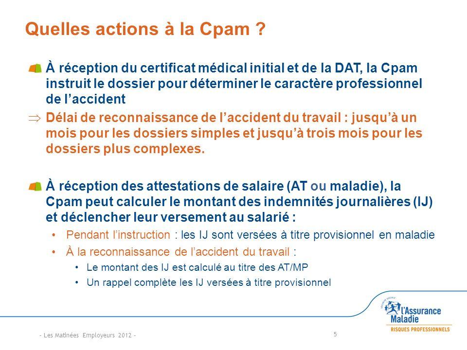 5 Quelles actions à la Cpam ? À réception du certificat médical initial et de la DAT, la Cpam instruit le dossier pour déterminer le caractère profess