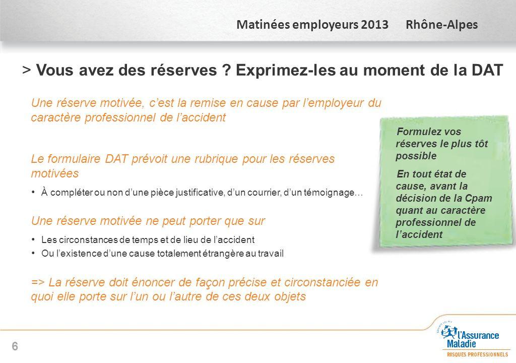 Matinées employeurs 2013 Rhône-Alpes >Vous avez des réserves ? Exprimez-les au moment de la DAT Une réserve motivée, cest la remise en cause par lempl
