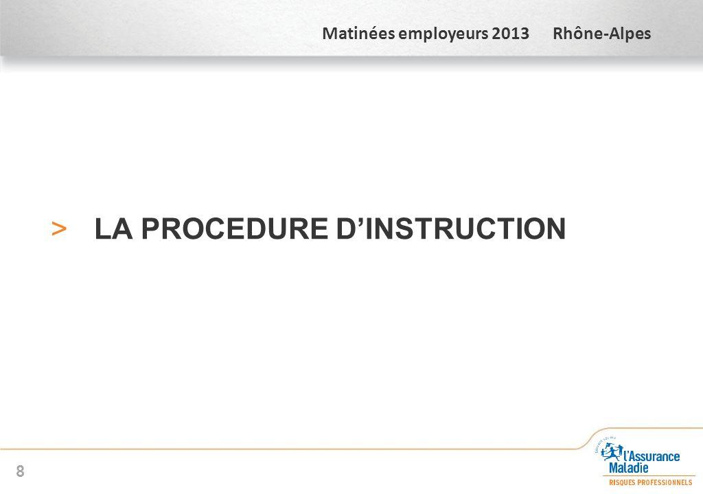 Matinées employeurs 2013 Rhône-Alpes > LA PROCEDURE DINSTRUCTION 8