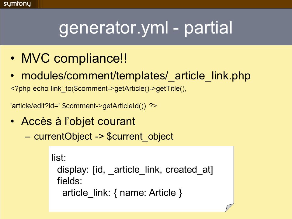 generator.yml - partial MVC compliance!! modules/comment/templates/_article_link.php getArticle()->getTitle(), 'article/edit?id='.$comment->getArticle