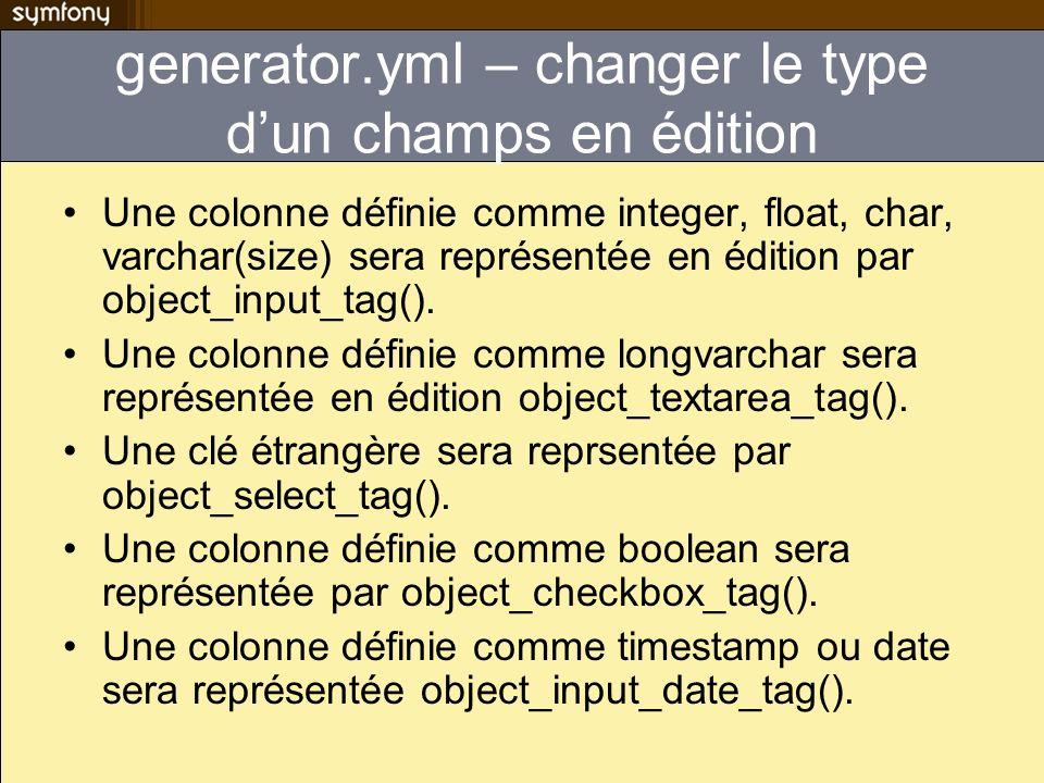 generator.yml – changer le type dun champs en édition Une colonne définie comme integer, float, char, varchar(size) sera représentée en édition par ob