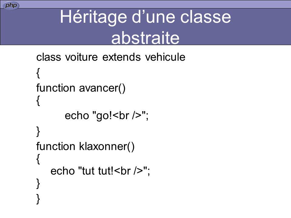 Héritage dune classe abstraite class voiture extends vehicule { function avancer() { echo go.
