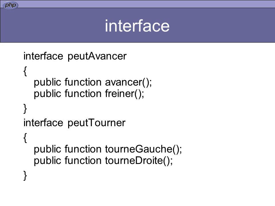 interface interface peutAvancer { public function avancer(); public function freiner(); } interface peutTourner { public function tourneGauche(); public function tourneDroite(); }