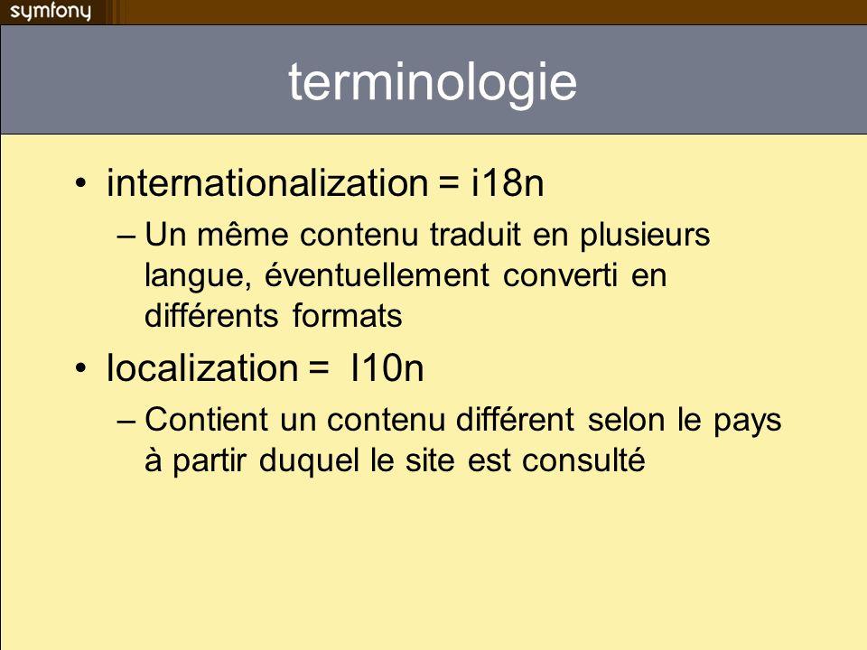 terminologie internationalization = i18n –Un même contenu traduit en plusieurs langue, éventuellement converti en différents formats localization = l10n –Contient un contenu différent selon le pays à partir duquel le site est consulté
