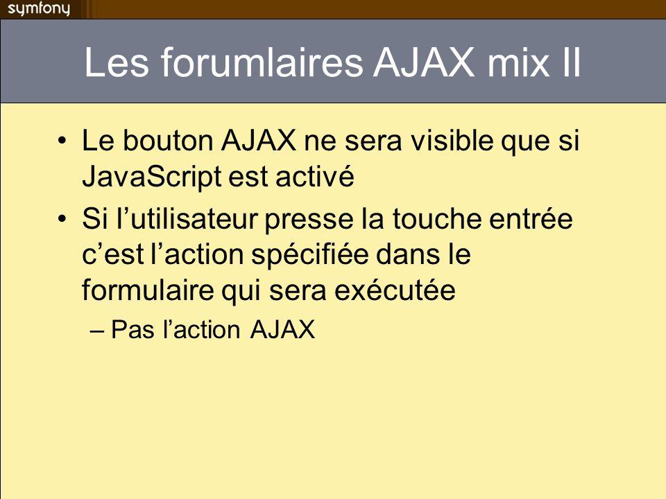 Les forumlaires AJAX mix II Le bouton AJAX ne sera visible que si JavaScript est activé Si lutilisateur presse la touche entrée cest laction spécifiée