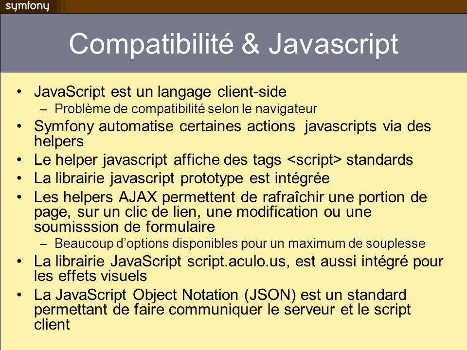 Compatibilité & Javascript JavaScript est un langage client-side –Problème de compatibilité selon le navigateur Symfony automatise certaines actions j