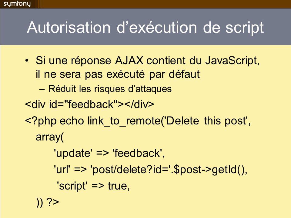 Autorisation dexécution de script Si une réponse AJAX contient du JavaScript, il ne sera pas exécuté par défaut –Réduit les risques dattaques <?php ec