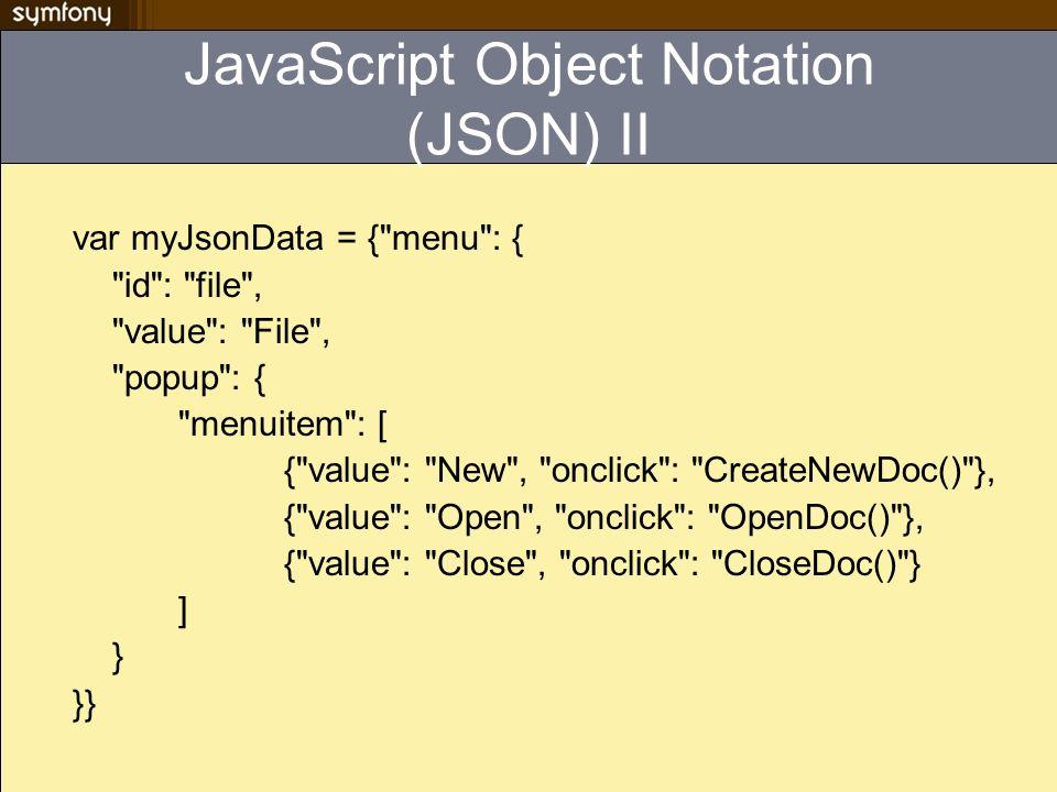 JavaScript Object Notation (JSON) II var myJsonData = {