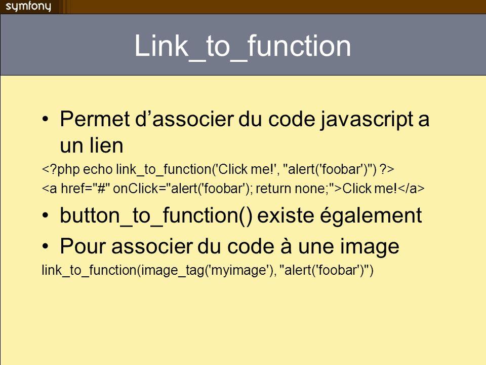 Link_to_function Permet dassocier du code javascript a un lien Click me! button_to_function() existe également Pour associer du code à une image link_