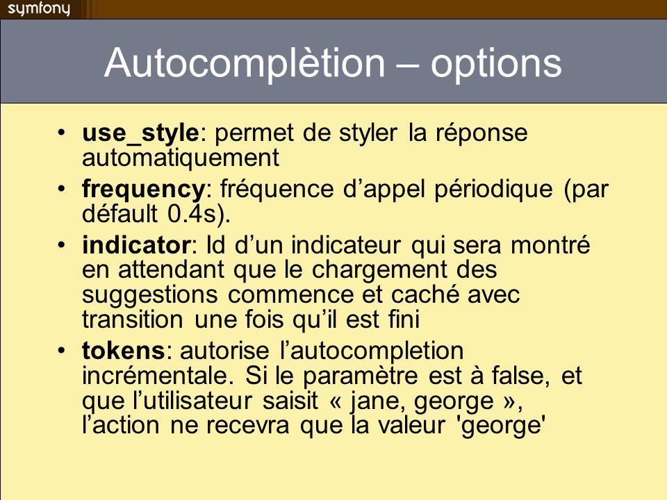 Autocomplètion – options use_style: permet de styler la réponse automatiquement frequency: fréquence dappel périodique (par défault 0.4s). indicator: