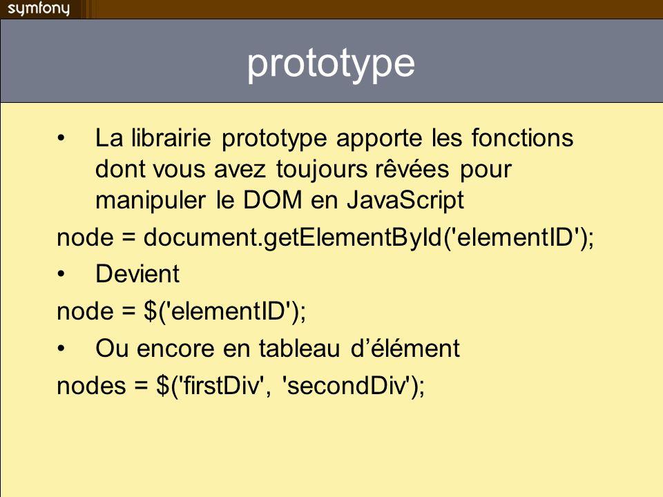 Prototype et les sélecteurs CSS nodes = document.getElementByClassName( myclass ); Devient nodes = $$( .myclass ); De manière plus général avec les sélecteurs CSS nodes = $$( body div#main ul li.last img > span.legend );