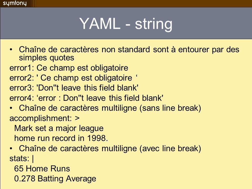 YAML – tableau Syntaxe courte pour les tableaux players: [ Mark McGwire, Sammy Sosa, Ken Griffey ] Syntaxe étendue pour les tableaux players: - Mark McGwire - Sammy Sosa - Ken Griffey