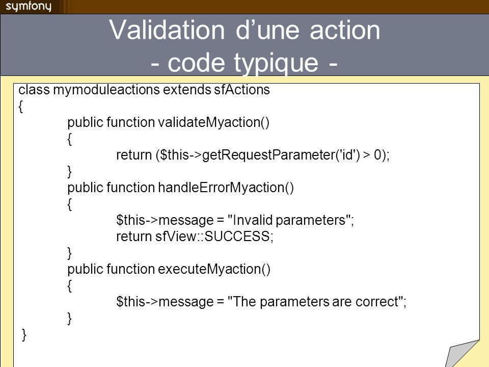 Validation dune action - code typique - class mymoduleactions extends sfActions { public function validateMyaction() { return ($this->getRequestParame