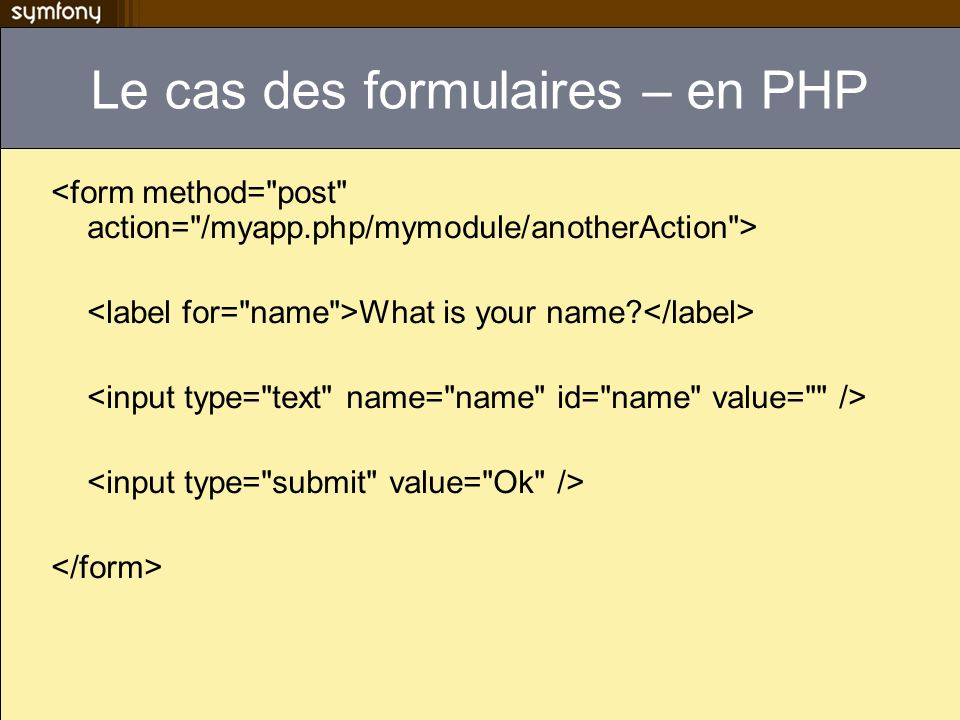 Le cas des formulaires – en PHP What is your name