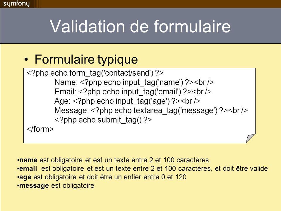 Validation de formulaire Formulaire typique Name: Email: Age: Message: name est obligatoire et est un texte entre 2 et 100 caractères. email est oblig