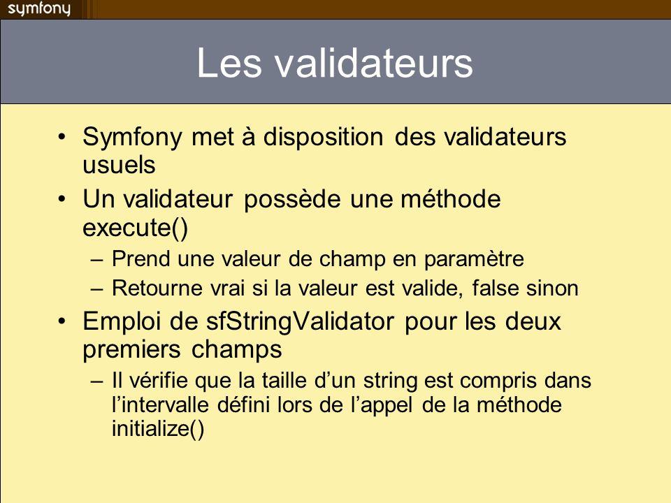 Les validateurs Symfony met à disposition des validateurs usuels Un validateur possède une méthode execute() –Prend une valeur de champ en paramètre –