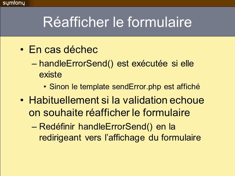 Réafficher le formulaire En cas déchec –handleErrorSend() est exécutée si elle existe Sinon le template sendError.php est affiché Habituellement si la