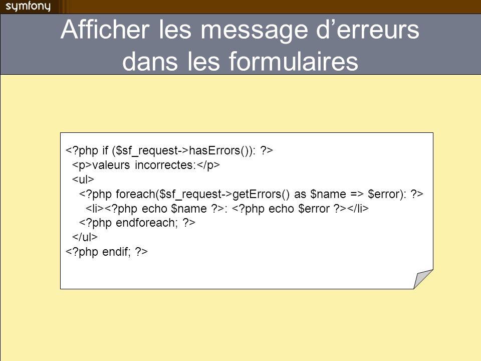Afficher les message derreurs dans les formulaires hasErrors()): ?> valeurs incorrectes: getErrors() as $name => $error): ?> :