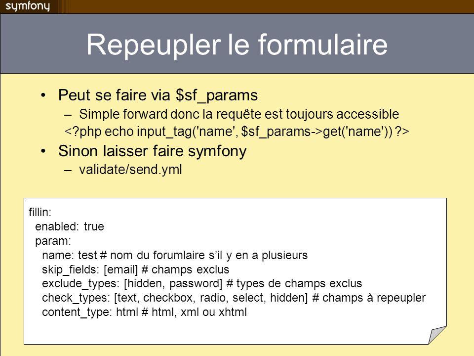 Repeupler le formulaire Peut se faire via $sf_params –Simple forward donc la requête est toujours accessible get('name')) ?> Sinon laisser faire symfo