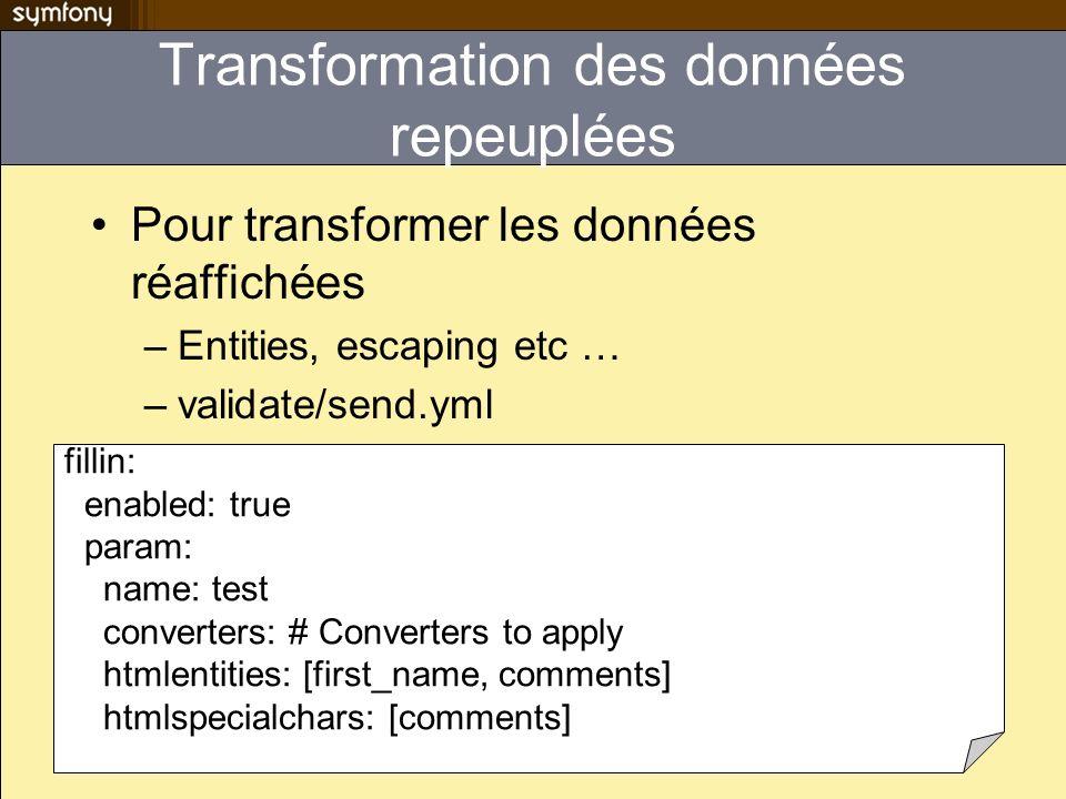 Transformation des données repeuplées Pour transformer les données réaffichées –Entities, escaping etc … –validate/send.yml fillin: enabled: true para