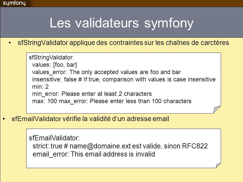 Les validateurs symfony sfStringValidator applique des contraintes sur les chaînes de carctères sfStringValidator: values: [foo, bar] values_error: Th