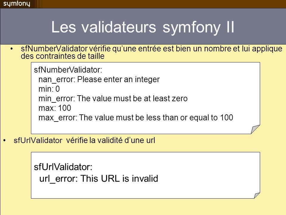 Les validateurs symfony II sfNumberValidator vérifie quune entrée est bien un nombre et lui applique des contraintes de taille sfNumberValidator: nan_