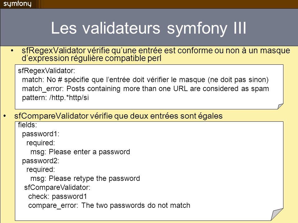 Les validateurs symfony III sfRegexValidator vérifie quune entrée est conforme ou non à un masque dexpression régulière compatible perl sfRegexValidat