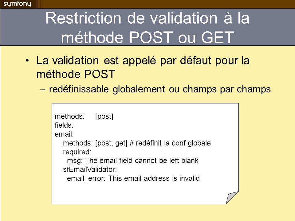 Restriction de validation à la méthode POST ou GET La validation est appelé par défaut pour la méthode POST –redéfinissable globalement ou champs par