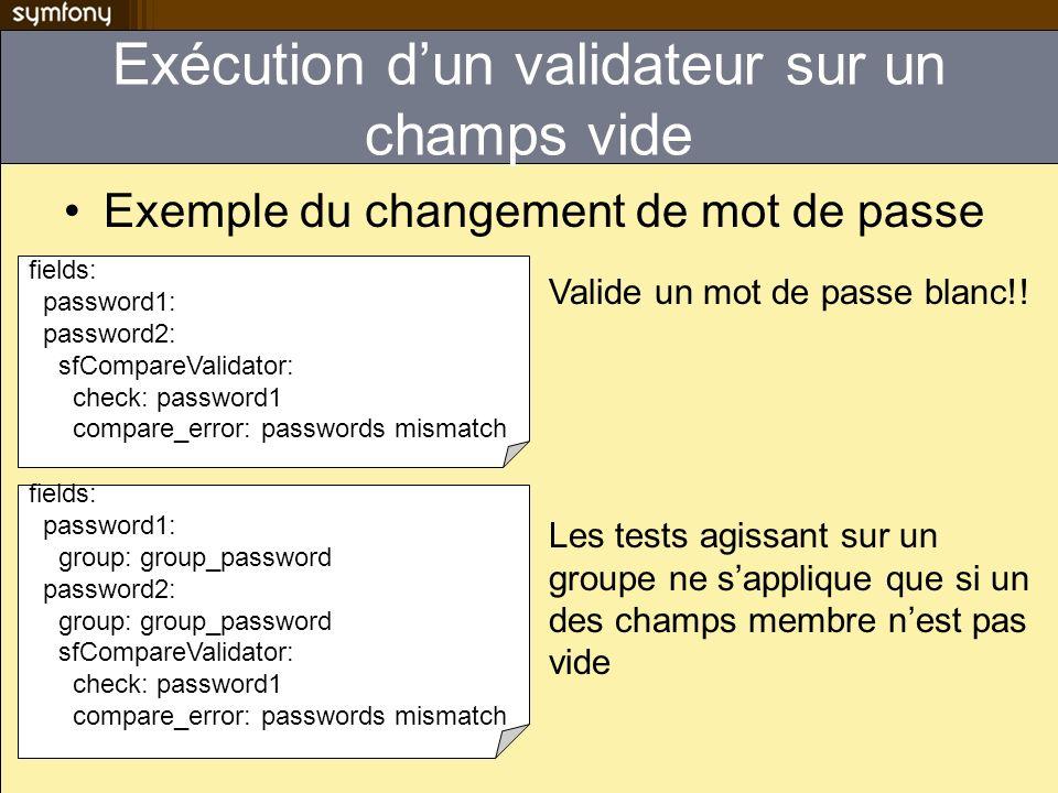 Exécution dun validateur sur un champs vide Exemple du changement de mot de passe fields: password1: password2: sfCompareValidator: check: password1 c
