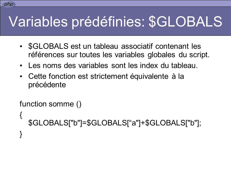 Variables prédéfinies: $GLOBALS $GLOBALS est un tableau associatif contenant les références sur toutes les variables globales du script.