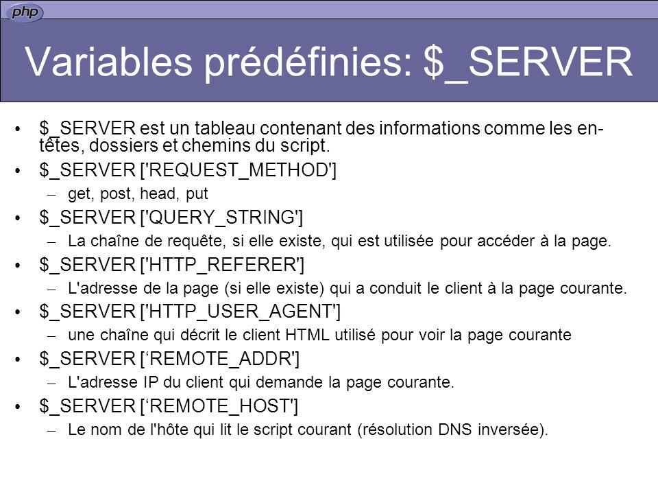 Variables prédéfinies: $_SERVER $_SERVER est un tableau contenant des informations comme les en- têtes, dossiers et chemins du script.