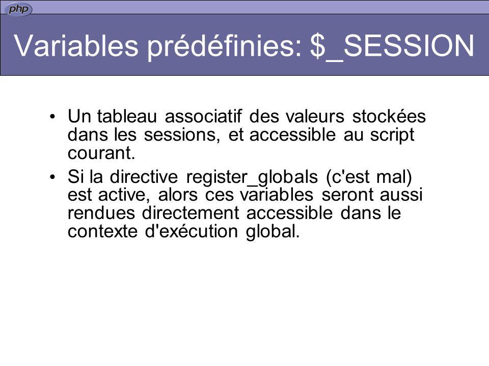 Variables prédéfinies: $_SESSION Un tableau associatif des valeurs stockées dans les sessions, et accessible au script courant.