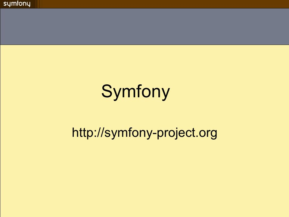 Un projet français 1 ère version octobre 2005 Fabien Potencier PDG de sensio Lab développeur Documentation complète Sous licence MIT (BSD compatible avec GNU/GPL) Tutoriel –Askeet pour symfony 1.0 –Jobeet pour symfony 1.2 –The more with symfony 1.3 & 1.4 Documenté en anglais