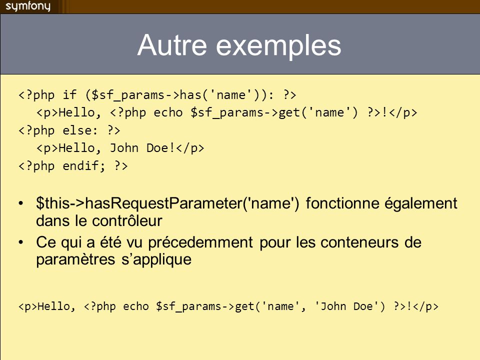 Autre exemples has( name )): ?> Hello, get( name ) ?>.