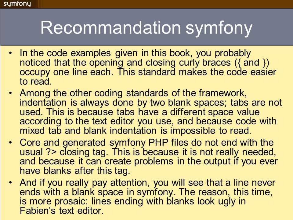 Recommandation symfony In the code examples given in this book, you probably noticed that the opening and closing curly braces ({ and }) occupy one li