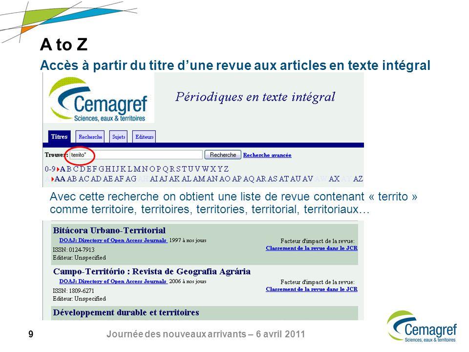 9 Journée des nouveaux arrivants – 6 avril 2011 A to Z Accès à partir du titre dune revue aux articles en texte intégral Avec cette recherche on obtie