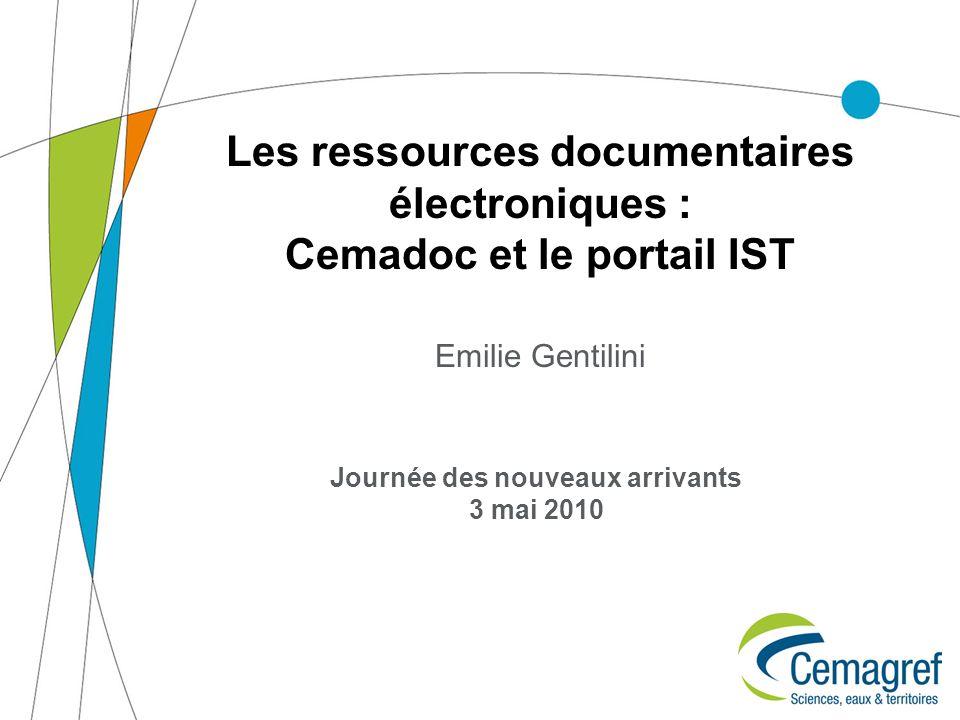 Les ressources documentaires électroniques : Cemadoc et le portail IST Emilie Gentilini Journée des nouveaux arrivants 3 mai 2010