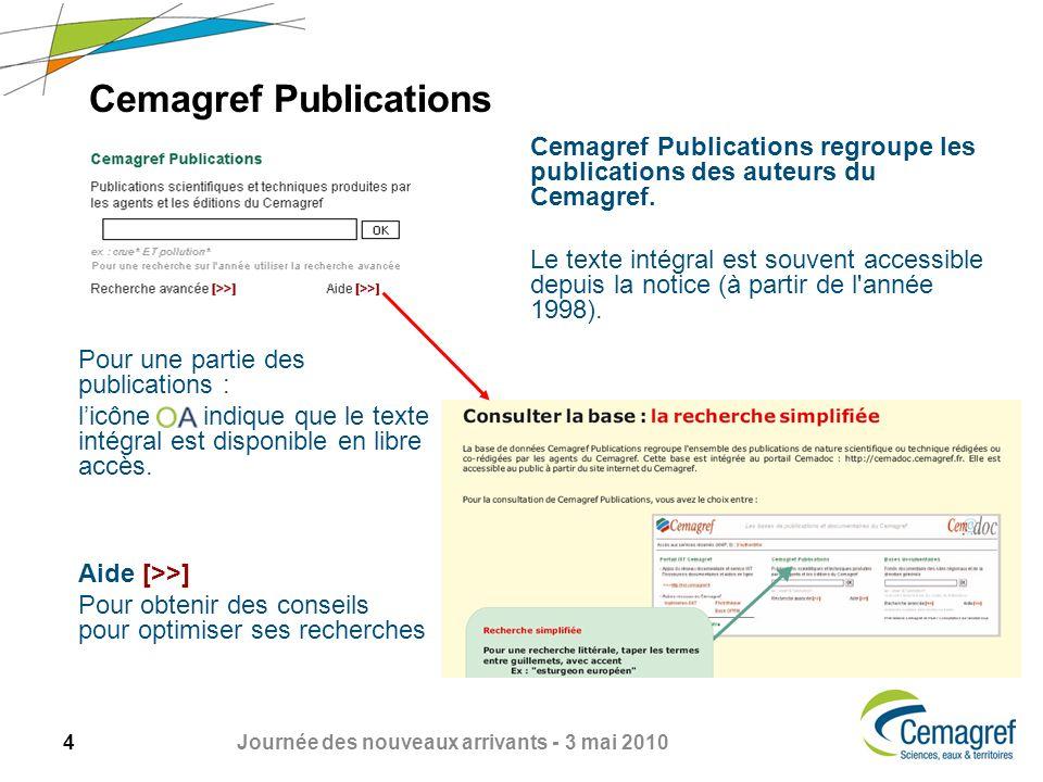 4 Journée des nouveaux arrivants - 3 mai 2010 Cemagref Publications Cemagref Publications regroupe les publications des auteurs du Cemagref.