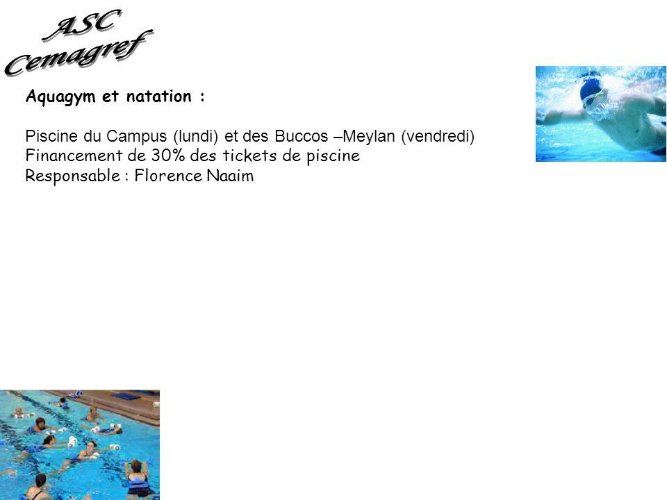 Aquagym et natation : Piscine du Campus (lundi) et des Buccos –Meylan (vendredi) Financement de 30% des tickets de piscine Responsable : Florence Naai