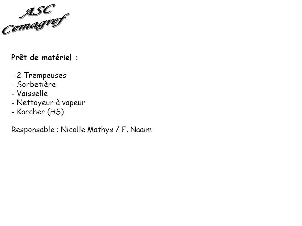 Prêt de matériel : - 2 Trempeuses - Sorbetière - Vaisselle - Nettoyeur à vapeur - Karcher (HS) Responsable : Nicolle Mathys / F. Naaim