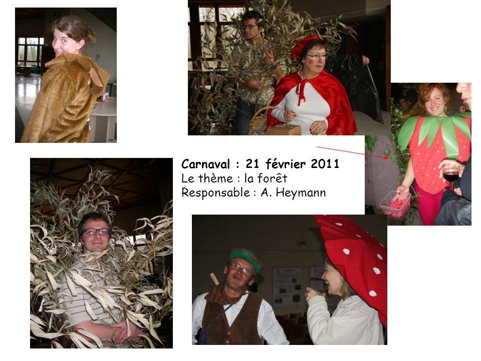 Carnaval : 21 février 2011 Le thème : la forêt Responsable : A. Heymann