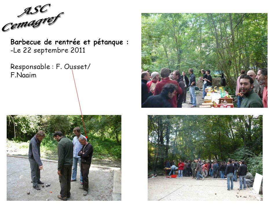 Barbecue de rentrée et pétanque : -Le 22 septembre 2011 Responsable : F. Ousset/ F.Naaim