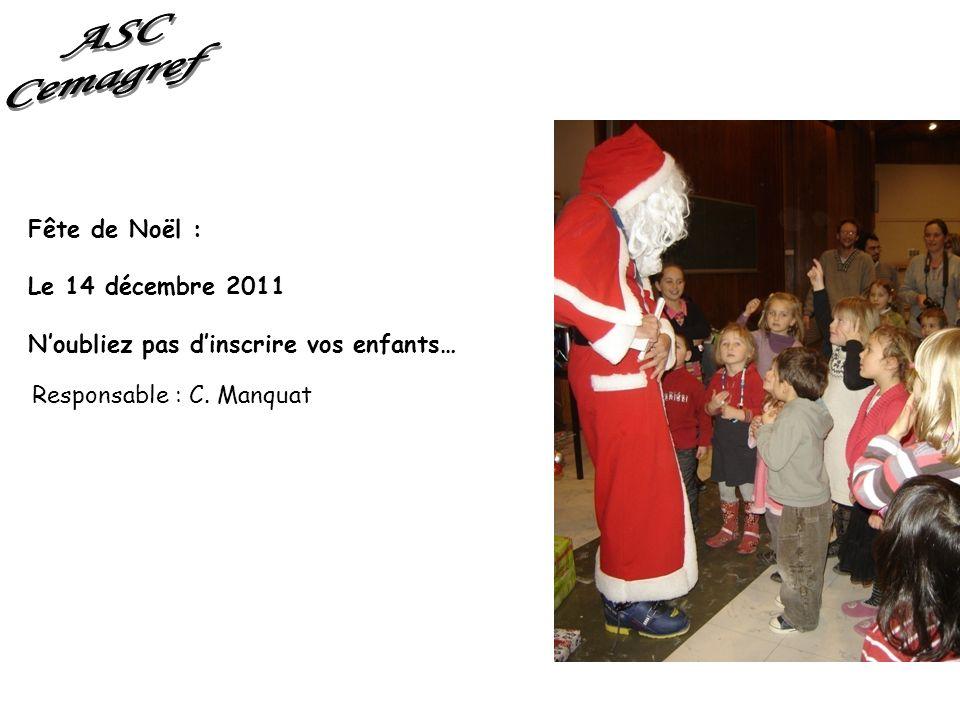 Fête de Noël : Le 14 décembre 2011 Noubliez pas dinscrire vos enfants… Responsable : C. Manquat