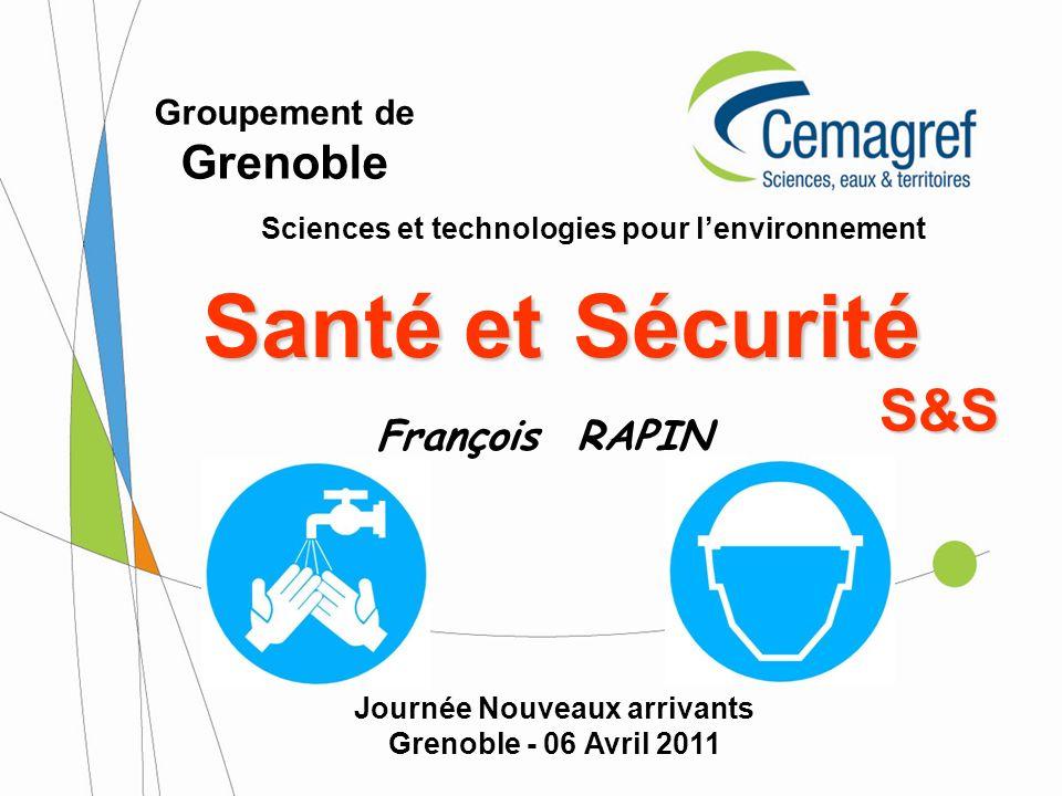 Journée Nouveaux arrivants Grenoble - 06 Avril 2011 Santé François RAPIN Groupement de Grenoble Sciences et technologies pour lenvironnement Sécuritée