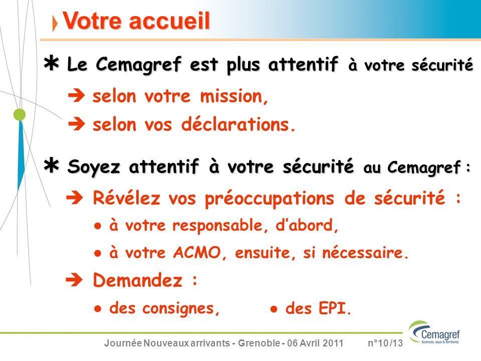 Journée Nouveaux arrivants - Grenoble - 06 Avril 2011n°10 /13 Votre accueil selon votre mission, Soyez attentif à votre sécurité au Cemagref : Soyez a
