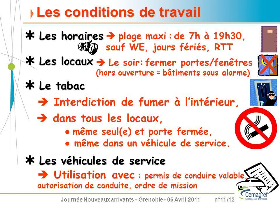 Journée Nouveaux arrivants - Grenoble - 06 Avril 2011n°11 /13 Les conditions de travail plage maxi : de 7h à 19h30, sauf WE, jours fériés, RTT Le taba