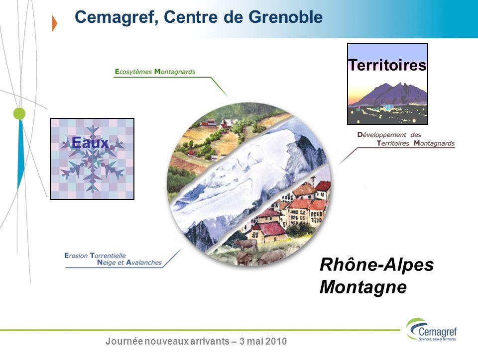 Cemagref, Centre de Grenoble Territoires Eaux Rhône-Alpes Montagne Journée nouveaux arrivants – 3 mai 2010