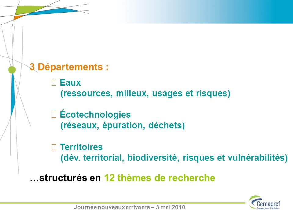 Eaux (ressources, milieux, usages et risques) Écotechnologies (réseaux, épuration, déchets) Territoires (dév.