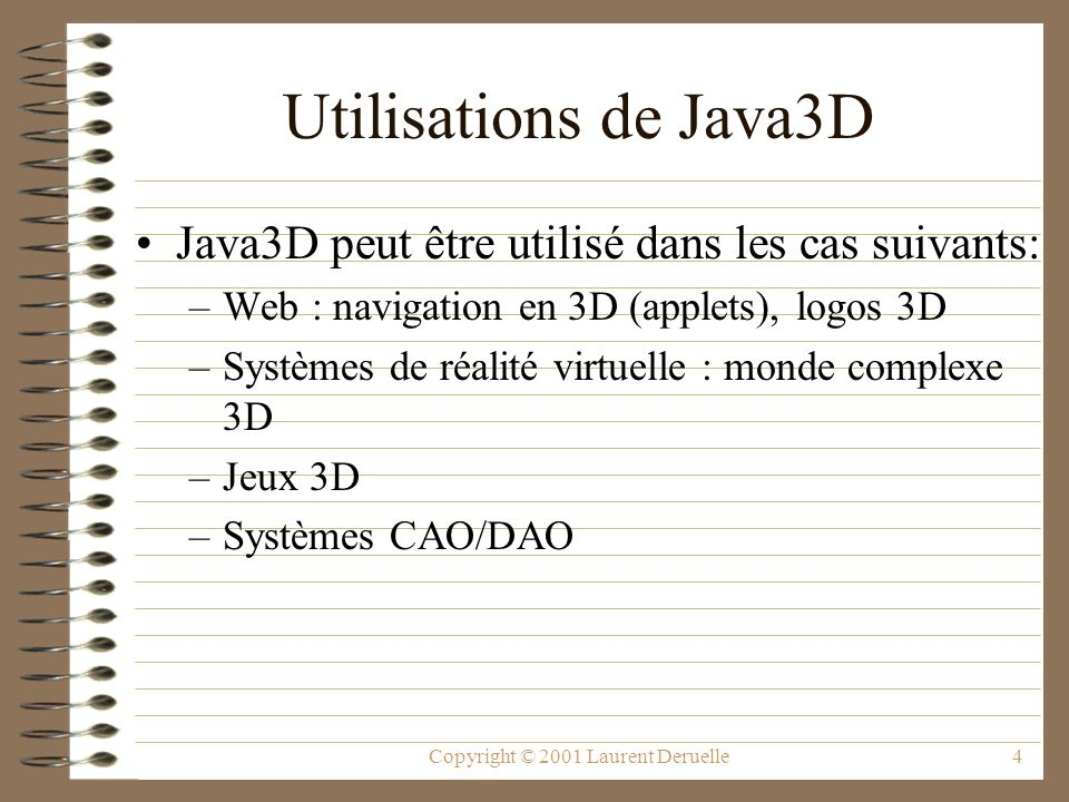 Copyright © 2001 Laurent Deruelle5 Exemple en Java 3D