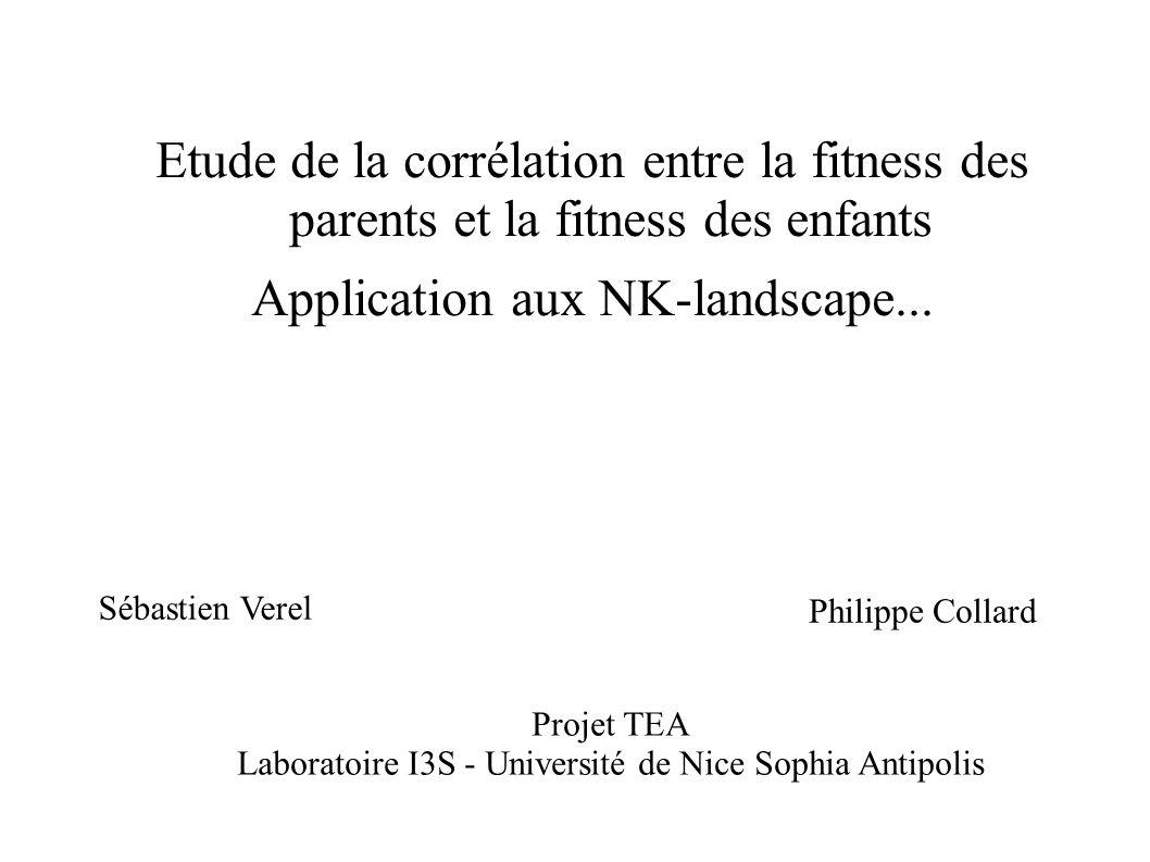 Etude de la corrélation entre la fitness des parents et la fitness des enfants Application aux NK-landscape... Sébastien Verel Philippe Collard Projet